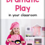 Text: Why you should include Dramatic Play in your classroom; image of a girl playing in a pretend kitchen