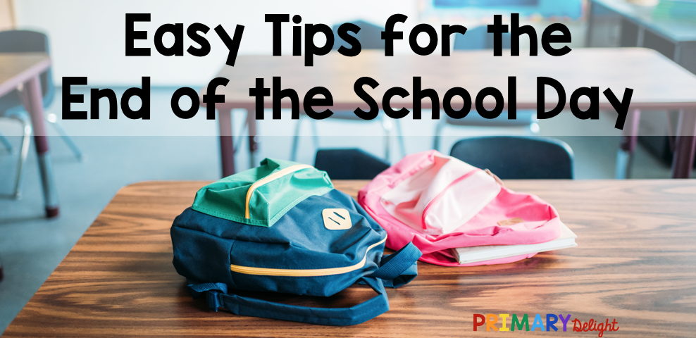 Title Image of two backpacks on a classroom table. Text says: Easy Tips for the End of the School Day.