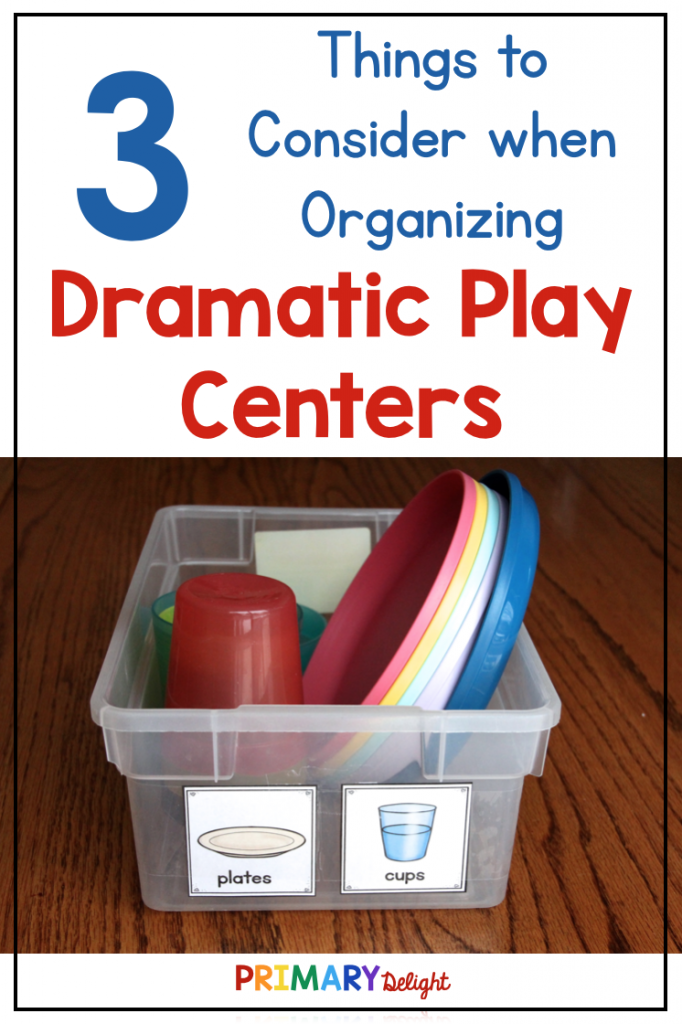 """Text says: 3 Things to Consider when Organizing Dramatic Play Centers. Also includes photo of plastic dishes in a bin labeled """"cups"""" and """"plates."""""""