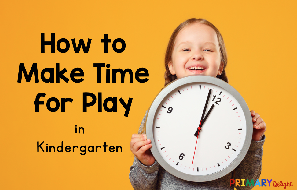 """Photo of girl holding clock. Text says """"How to Make Time for Play in Kindergarten."""""""
