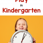 Text Says: How To Make Time for Play in Kindergarten. Photo of a young girl holding a large clock.