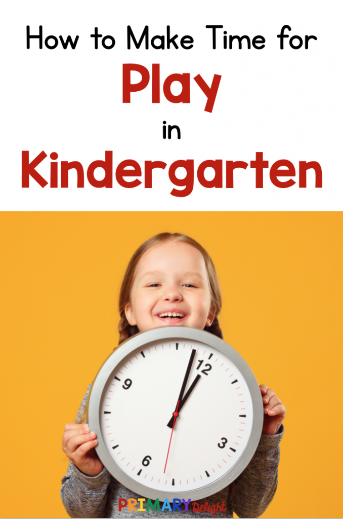 """Text: """"How to Make Time for Play in Kindergarten."""" Photo of a young girl holding a clock."""