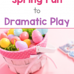 Text says: How to Add Spring Fun to Dramatic Play; photo shows and Easter basket filled with plastic eggs.