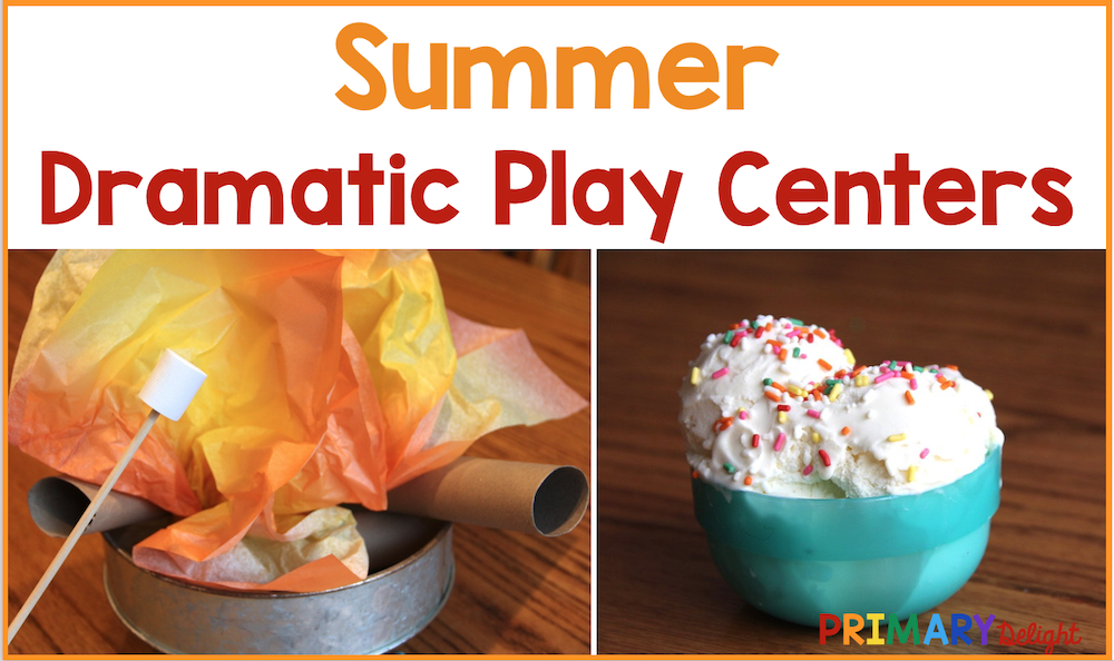 Text: Summer Dramatic Play Centers. Photos of a pretend campfire and a dish of ice cream.