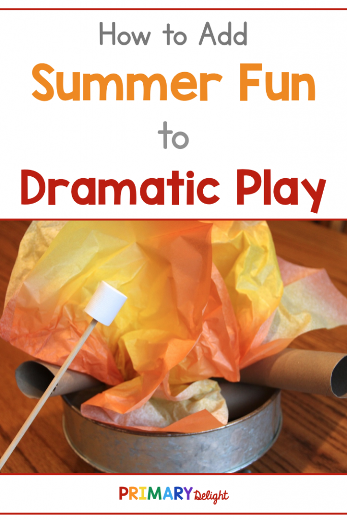 Text: How to Add Summer Fun to Dramatic Play. Photo of a pretend campfire made with tissue paper and paper towel rolls.