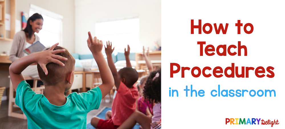 """Text says """"How to Teach Procedures in the classroom."""" Photo shows a teacher facing a class of students with their hands raised while they look at her."""