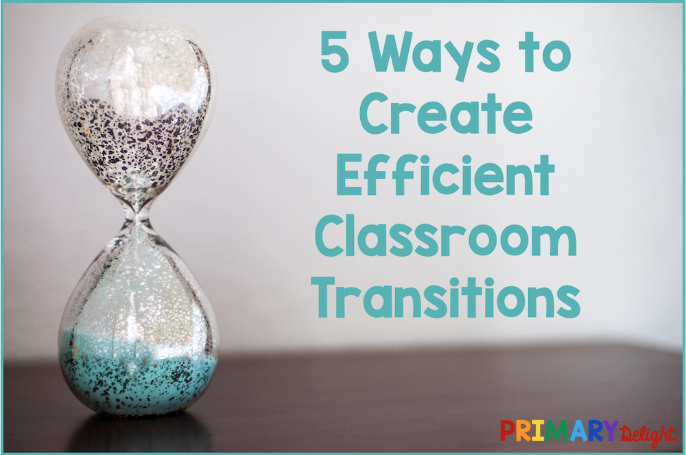 """Photo of a sand timer with text that says """"5 Ways to Create Efficient Classroom Transitions"""""""
