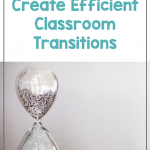 """Text says """"5 Ways to Create Efficient Classroom Transitions"""" with photo of a sand timer."""