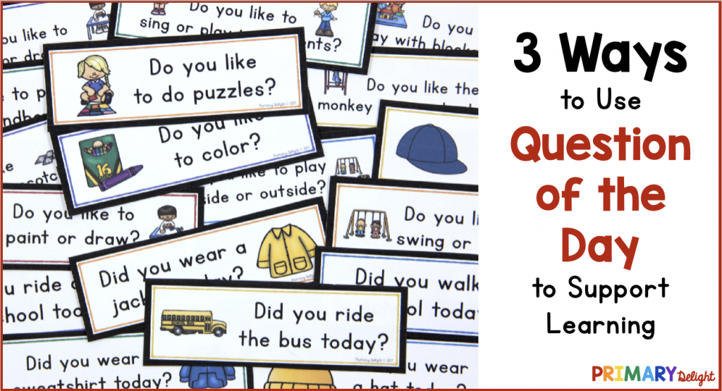 """Collection of question cards with questions such as """"Do you like to do puzzles?"""" and """"Did you ride the bus today?"""" Text says """"3 Ways to Use Question of the Day to Support Learning."""""""
