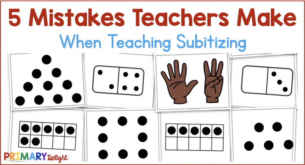 Text says: 5 Mistakes Teachers Make when teaching subitizing. Image shows several subitizing cards with ten frames, dots, tally marks and fingers.